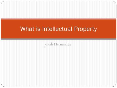 Josiah Hernandez What is Intellectual Property. What is IP Intellectual Property (IP) is the basis for research commercialization. Intrinsic to the work.