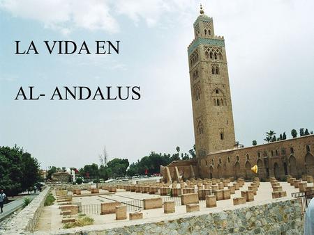 la vida en al andalus los musulmanes y su legado los musulmanes en