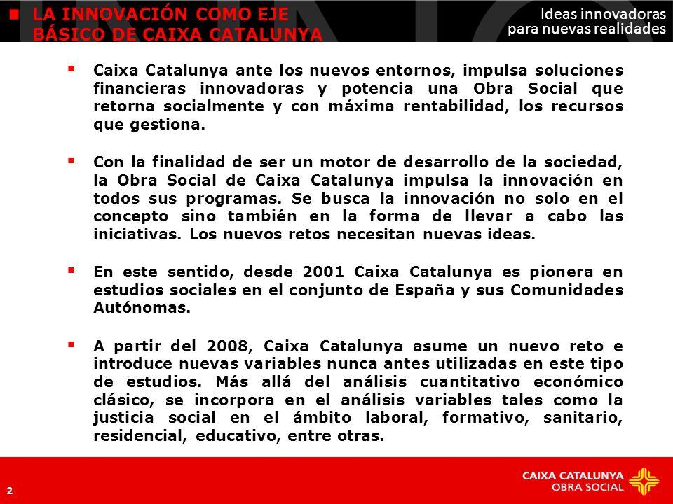 Ideas innovadoras para nuevas realidades 3 CICLO VITAL 2008 2009 Económico-laboral Formativo- sociosanitario ÁMBITOS DE ESTUDIO DEL INFORME DE LA INCLUSIÓN 2009