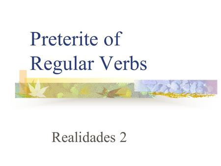 "Preterite of Regular Verbs Realidades 2 Preterite Verbs Preterite means ""past tense"" Preterite verbs deal with ""completed past action"" The ending tells."