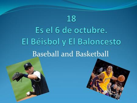 Baseball and Basketball. El bate – bat La pelota – ball El guante – glove.