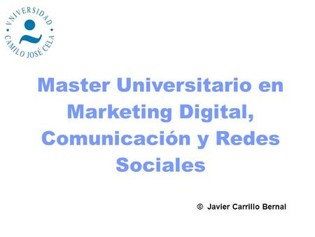 Master Universitario en Marketing Digital, Comunicación y Redes Sociales © Javier Carrillo Bernal.