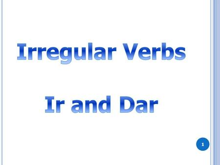 "1 2 Regular verbs = verbs that follow a pattern (o, as, a, amos, áis, an = pattern) Irregular verbs = do NOT follow a pattern Why is the verb ""IR"" irregular?"