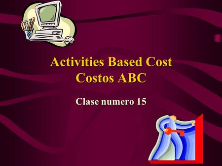 1 Activities Based Cost Costos ABC Clase numero 15.