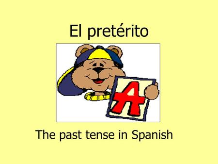 El pretérito The past tense in Spanish.