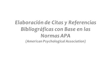 Elaboración de Citas y Referencias Bibliográficas con Base en las Normas APA (American Psychological Association)