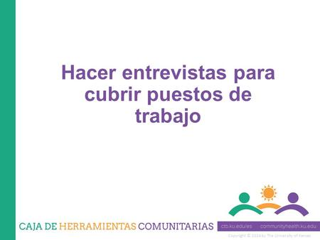 Copyright © 2014 by The University of Kansas Hacer entrevistas para cubrir puestos de trabajo.