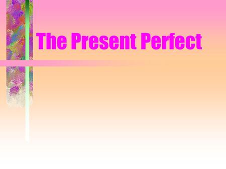 The Present Perfect. In English we form the present perfect tense by combining have or has with the past participle of a verb: he has seen, have you tried?,