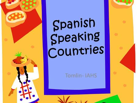 Spanish Speaking Countries Tomlin- IAHS. Which Countries are Spanish Speaking? Mexico Guatemala El Salvador Honduras Nicaragua Costa Rica Panama Colombia.