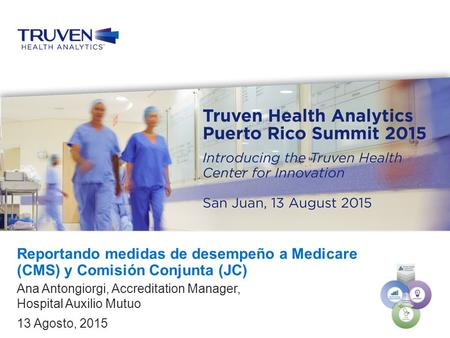 Confidential — For Internal Use Only 1 Truven Health Analytics Puerto Rico Summit 2015 Ana Antongiorgi, Accreditation Manager, Hospital Auxilio Mutuo 13.