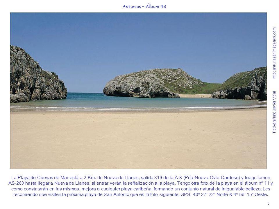 6 Asturias - Álbum 43 Fotografías: Javier Vidal http: asturiasenimagenes.com La Playa de San Antonio, es una delicatessen de cala salvaje que deben conocer dejando su coche en la Playa de Cuevas de Mar y andando 20 por un sendero hacia el Este que hay a la derecha, cuando se acaba la carretera.