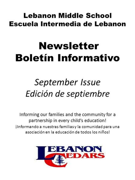 Lebanon Middle School Escuela Intermedia de Lebanon Newsletter Boletín Informativo September Issue Edición de septiembre Informing our families and the.