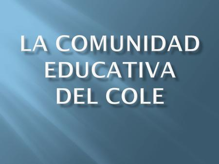 La comunidad educativa DEL COLE
