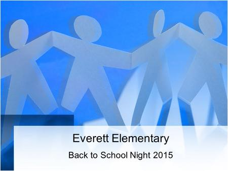 Everett Elementary Back to School Night 2015. INTRODUCTIONS INTRODUCCIO'NS WELCOME to Everett! Bienvenidos a Everett!