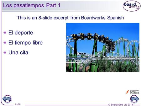 © Boardworks Ltd 2014 1 of 8 Los pasatiempos Part 1 El deporte El tiempo libre Una cita This is an 8-slide excerpt from Boardworks Spanish.