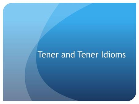 Tener and Tener Idioms. Tener Idioms Tener idioms do not directly translate, but we use tener for these expressions! That's because tener, the verb meaning.