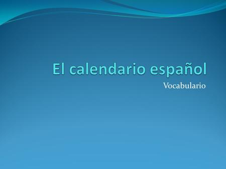 El calendario español Vocabulario.