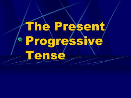 The Present Progressive Tense Present Progressive We use the present tense to talk about an action that always or often takes place or that is happening.