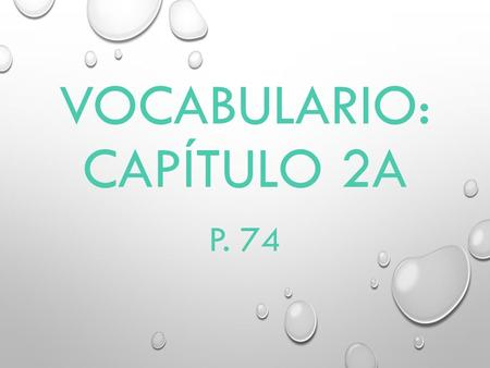 VOCABULARIO: CAPÍTULO 2A P. 74 ACOSTARSE TO GO TO BED.