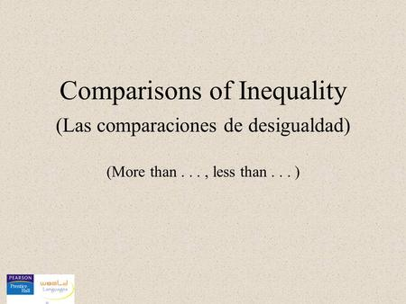 (More than..., less than... ) Comparisons of Inequality (Las comparaciones de desigualdad)