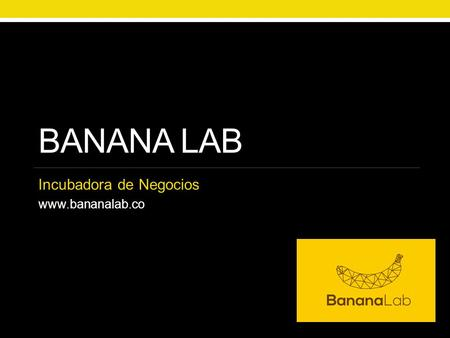 BANANA LAB Incubadora de Negocios www.bananalab.co.