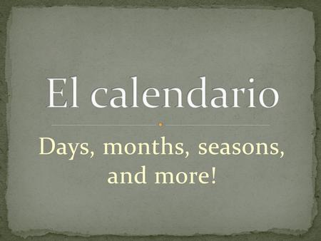 Days, months, seasons, and more!. In Spanish-speaking countries, the week begins on Monday. Notice that the days of the week are not capitalized. The.