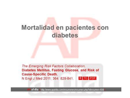 Mortalidad en pacientes con diabetes The Emerging Risk Factors Collaboration. Diabetes Mellitus, Fasting Glucose, and Risk of Cause-Specific Death. N Engl.