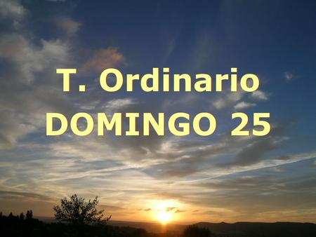 T. Ordinario DOMINGO 25.