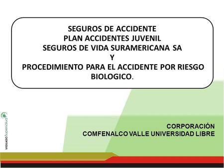SEGUROS DE ACCIDENTE PLAN ACCIDENTES JUVENIL SEGUROS DE VIDA SURAMERICANA SA Y PROCEDIMIENTO PARA EL ACCIDENTE POR RIESGO BIOLOGICO.