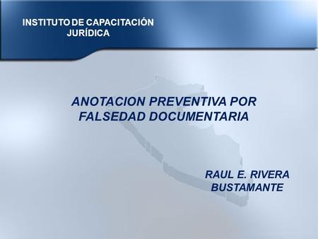 ANOTACION PREVENTIVA POR FALSEDAD DOCUMENTARIA RAUL E. RIVERA BUSTAMANTE INSTITUTO DE CAPACITACIÓN JURÍDICA.