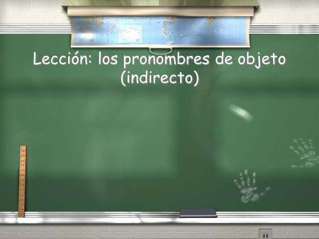 "Lección: los pronombres de objeto (indirecto). Gustar / ""Gustar"" se dice ""to be pleasing,"" NO ""to like"" / I like Spanish. (I=subject, like=verb, Spanish=direct."