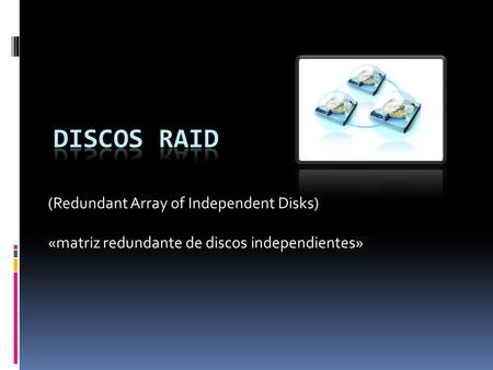DISCOS RAID (Redundant Array of Independent Disks)