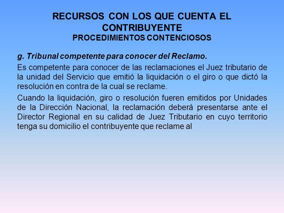 RECURSOS CON LOS QUE CUENTA EL CONTRIBUYENTE PROCEDIMIENTOS CONTENCIOSOS h.