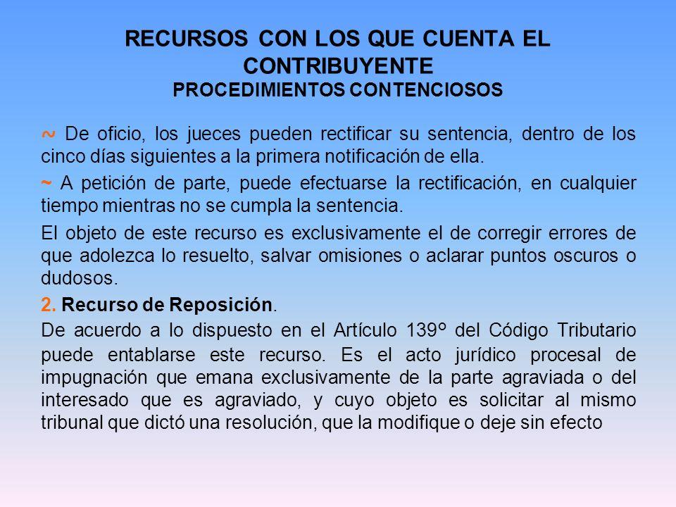RECURSOS CON LOS QUE CUENTA EL CONTRIBUYENTE PROCEDIMIENTOS CONTENCIOSOS Se presenta ante el Tribunal que dictó la resolución y es el mismo, el que debe resolver el recurso.