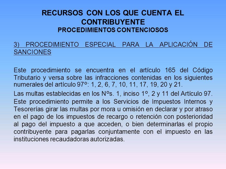 RECURSOS CON LOS QUE CUENTA EL CONTRIBUYENTE PROCEDIMIENTOS CONTENCIOSOS 3.1) PROCEDIMIENTO ESPECIAL PARA LA APLICACIÓN DE SANCIONES EN LA ANTIGUA JUSTICIA TRIBUTARIA Los casos de los números 1°, inciso 2° y final, 6°, 7°, 10, 17, 19, 20 y 21, del Artículo 97°, del Código Tributario.