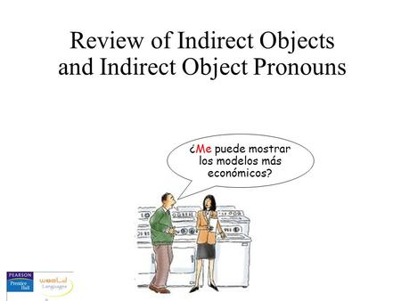 Review of Indirect Objects and Indirect Object Pronouns ¿Me puede mostrar los modelos más económicos?