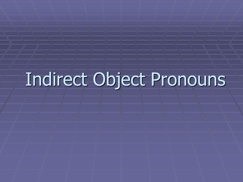 An indirect object is a noun or pronoun that answers the question to whom or for whom an action is done.