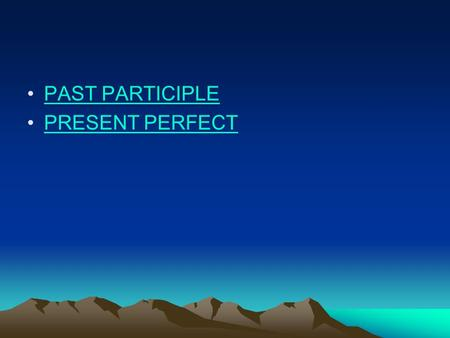 PAST PARTICIPLE PRESENT PERFECT. Regular Past Participle Ar verbs: drop the ar and replace it with ado Hablar  hablado Er verbs: drop the er and replace.