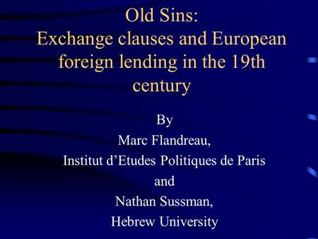 Old Sins: Exchange clauses and European foreign lending in the 19th century By Marc Flandreau, Institut d'Etudes Politiques de Paris and Nathan Sussman,