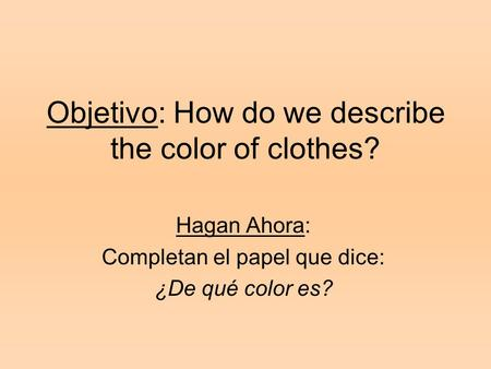 Objetivo: How do we describe the color of clothes?