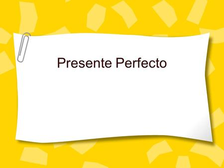 Presente Perfecto. ¿Por qué lo usamos? (1) Use this tense to express that someone has done something. Ejemplos en inglés… –I have eaten. –You have slept.