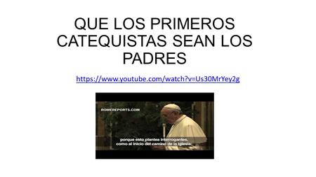 QUE LOS PRIMEROS CATEQUISTAS SEAN LOS PADRES https://www.youtube.com/watch?v=Us30MrYey2g.