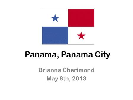 Panama, Panama City Brianna Cherimond May 8th, 2013.