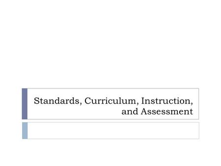 Standards, Curriculum, Instruction, and Assessment.