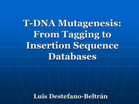 T-DNA Mutagenesis: From Tagging to Insertion Sequence Databases