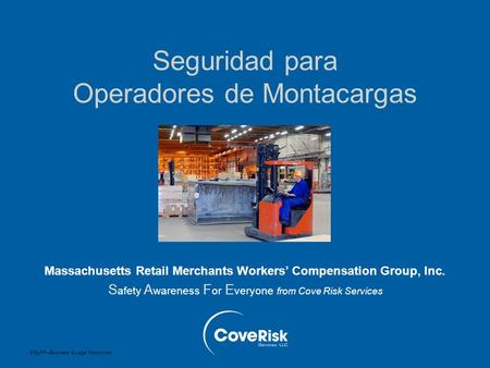 © BLR ® —Business & Legal Resources Seguridad para Operadores de Montacargas Massachusetts Retail Merchants Workers' Compensation Group, Inc. S afety A.