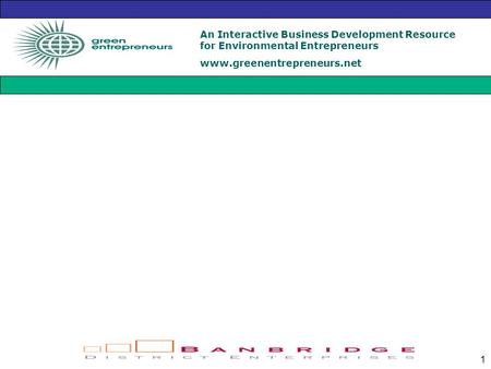 An Interactive Business Development Resource for Environmental Entrepreneurs www.greenentrepreneurs.net 1.