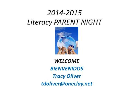 2014-2015 Literacy PARENT NIGHT WELCOME BIENVENIDOS Tracy Oliver