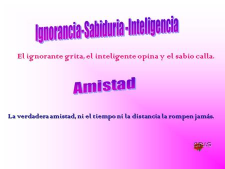 Ignorancia-Sabiduria -Inteligencia