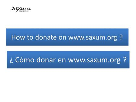 How to donate on www.saxum.org ? ¿ Cómo donar en www.saxum.org ?